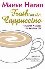 Froth on the Cappuccino: How Small Pleasures Can Save Your Life by Maeve...