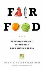 Fair Food : Growing a Healthy, Sustainable Food System for All by Oran B....