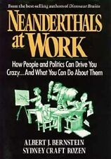 Neanderthals at Work: How People and Politics Can Drive You Crazy...And What You