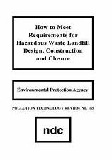 How to Meet Requirements for Hazardous Waste Landfill Design, Construction and C