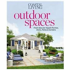 Coastal Living Outdoor Spaces : Fresh Ideas for Stylish Porches, Decks,...