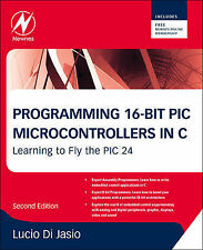 Programming 16-bit PIC Microcontrollers in C: Learning to Fly the PIC 24 by...
