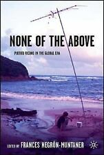 None of the Above: Puerto Ricans in the Global Era (New Directions in Latino Ame
