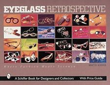 Eyeglass Retrospective Fashion Meets Science w/Price Guide a Schiffer Book