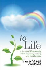 To Life : A Journey of Home Coming and Re-Discovering Our Self and Our...