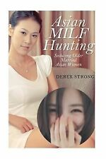 The Definitive Guide to Asian Girls: Asian MILF Hunting : Seducing Older...