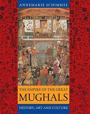 The Empire of the Great Mughals : History, Art and Culture by Annemarie...