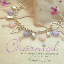 Charmed : 50 Bracelets, Necklaces and Earrings to Make and Give by Gabriella...