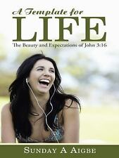 A Template for Life : The Beauty and Expectations of John 3:16 by Sunday A....