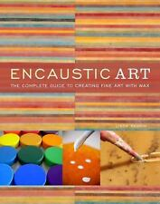 Encaustic Art : The Complete Guide to Creating Fine Art with Wax by Lissa Rankin