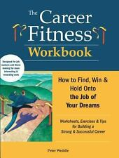 The Career Fitness Workbook: How to Find, Win & Keep the Job of Your Dreams, Wed