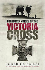 BN Forgotten Voices of the Victoria Cross, The Imperial War Museum .,Bailey