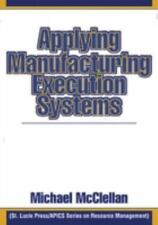 Applying Manufacturing Execution Systems (St. Lucie Press/Apics Series on