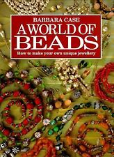 A World of Beads: How to Make Your Own Unique Jewellery, Case, Barbara, Good Boo