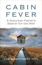 Cabin Fever : A Suburban Father's Search for the Wild by Tom Montgomery Fate...