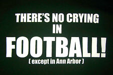 """No Crying in Football"" except ANN ARBOR MICHIGAN T-Shirt, Men's Large Green NEW"