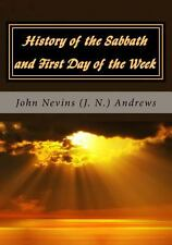 History of the Sabbath and First Day of the Week by John Nevins (J. N. )...