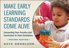 Make Early Learning Standards Come Alive, Second Edition : Connecting Your...
