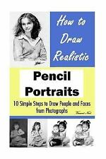 How to Draw Realistic Pencil Portraits : 10 Simple Steps to Draw People and...