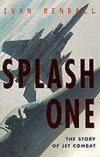 Splash One: The Story of Jet Fighter Combat by Ivan Rendell (Paperback, 1999)