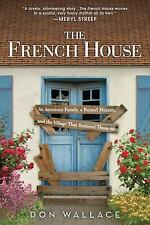 The French House : An American Family, a Ruined Maison, and the Village That...