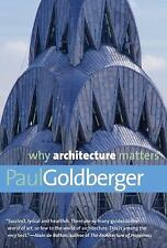 Why X Matters: Why Architecture Matters by Paul Goldberger (2011, Paperback)