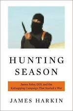 Hunting Season : James Foley, the Islamic State, and the Real Story of the...