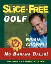 Slice-Free Golf: How to cure your slice in 3 easy steps by Crowell, Brian A.