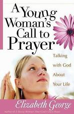 A Young Woman's Call to Prayer: Talking with God About Your Life (George, Eliz..