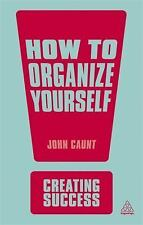 Creating Success: How to Organize Yourself by John Caunt (2013, Paperback)