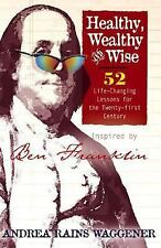 Healthy Wealthy and Wise: 52 Life-Changing Lessons for the Twenty-first Century,