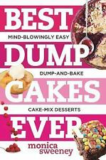 Best Ever Ser.: Best Dump Cakes Ever : Mind-Blowingly Easy, Fruit + Cake Mix...