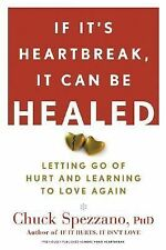 If It's Heartbreak, It Can Be Healed : Letting Go of Hurt and Learning to...