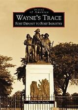 Wayne's Trace:   Fort Deposit to Fort Industry  (OH)  (Images of America)