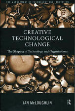 Creative Technological Change: Configuring Technology and Organisation (Manageme