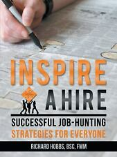 Inspire a Hire : Successful Job-Hunting Strategies for Everyone by Richard...
