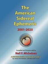 The American Sidereal Ephemeris 2001-2025 by Neil Michelsen (2007, Paperback)