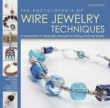 The Encyclopedia of Wire Jewelry Techniques: A Compendium of Step-by-Step Techni