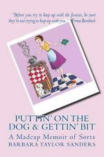 Puttin' on the Dog and Gettin' Bit : My Madcap Memoir by Barbara Taylor...