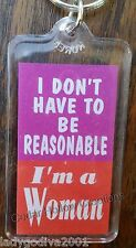 Keychain - 'I DON'T HAVE TO BE REASONABLE I'm a Woman' - FREE Shipping