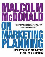 Malcolm McDonald on Marketing Planning: Understanding Marketing Plans and Str..