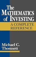 The Mathematics of Investing : A Complete Reference by Michael C. Thomsett...