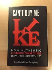 Can't Buy Me Like : How Authentic Customer Connections Drive Superior Results by