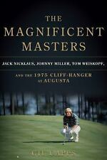 The Magnificent Masters : Jack Nicklaus, Johnny Miller, Tom Weiskopf, and the...