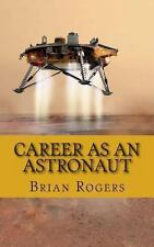 Career As an Astronaut : What They Do, How to Become One, and What the Future...