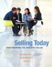 Selling Today : Partnering to Create Value by Michael Ahearne, Barry Reece an...
