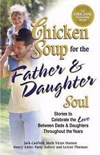 Chicken Soup for the Father & Daughter Soul: Stories to Celebrate the Love Betw