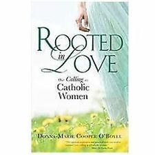Rooted in Love : Our Calling As Catholic Women by Donna-Marie Cooper O'Boyle...
