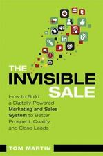 The Invisible Sale: How to Build a Digitally Powered Marketing and Sales System