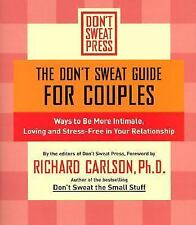 The Don't Sweat Guide for Couples: Ways to Be More Intimate, Loving and Stress-F
